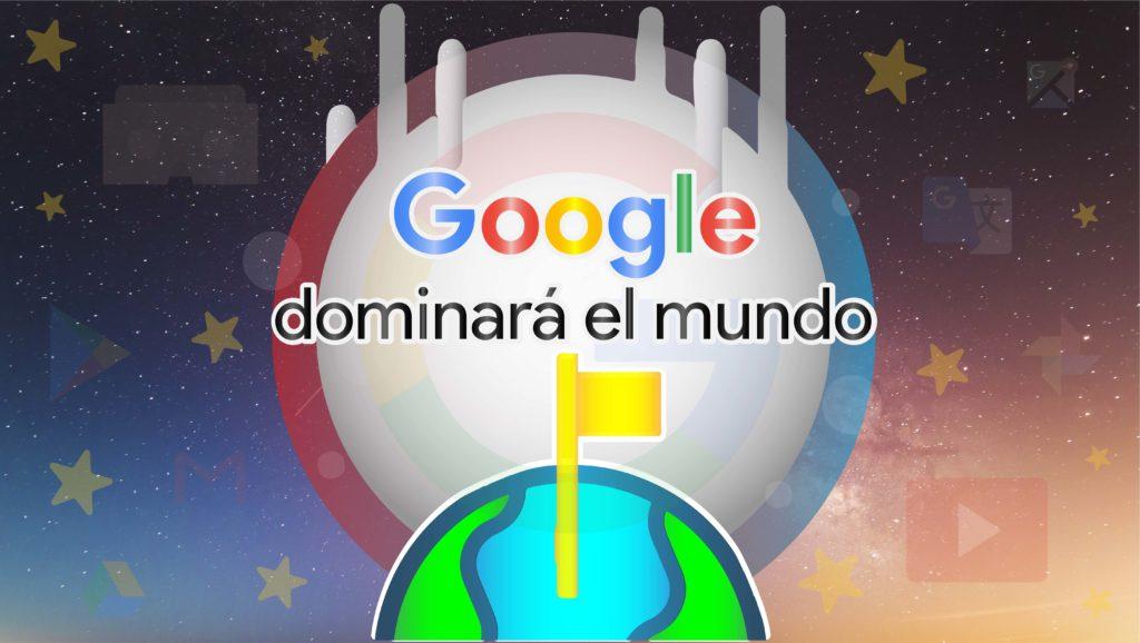 Google dominará el mundo
