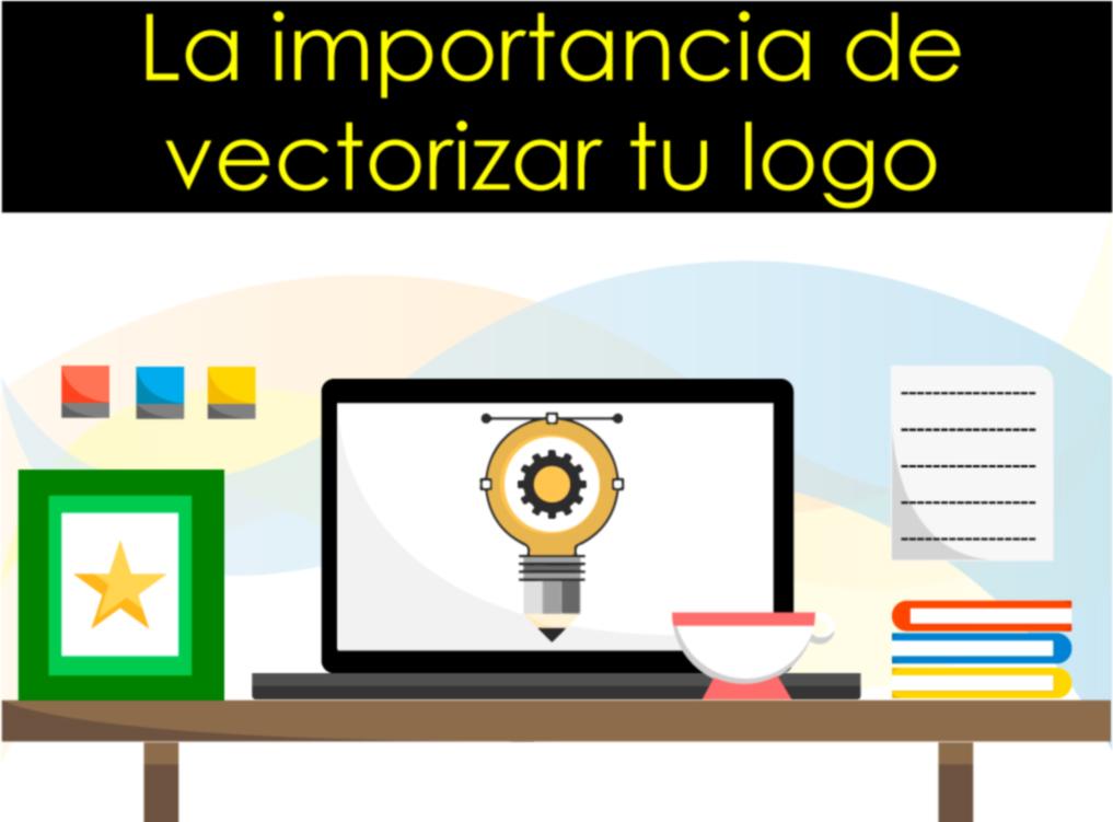 La importancia de vectorizar tu logo